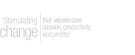 Stimulating change that excelerates passion, productivity and profits!